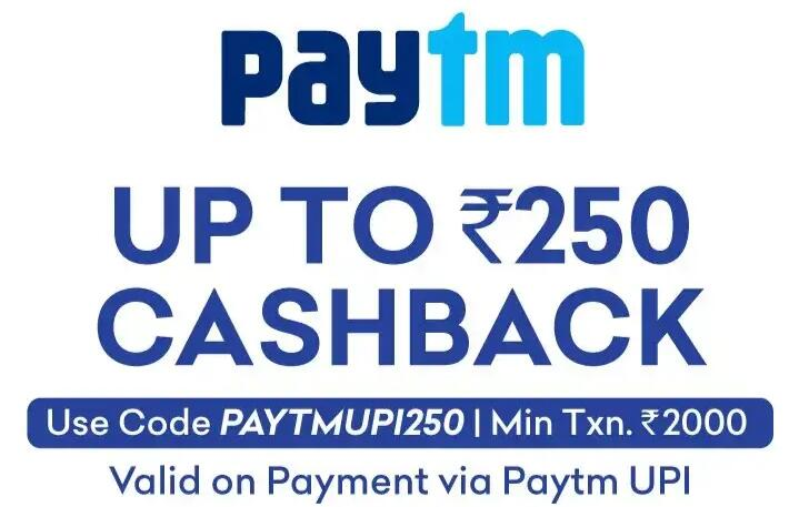 Up to Rs.250 Cahback by paying through Paytm UPI only